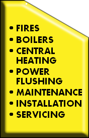 FIRES BOILERS CENTRAL HEATING POWER FLUSHING MAINTENANCE INSTALLATION SERVICING REPAIRS